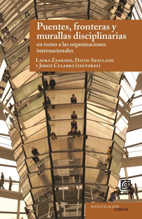 """Novedad editorial """"Puentes, fronteras y murallas disciplinarias en torno a las organizaciones internacionales"""""""