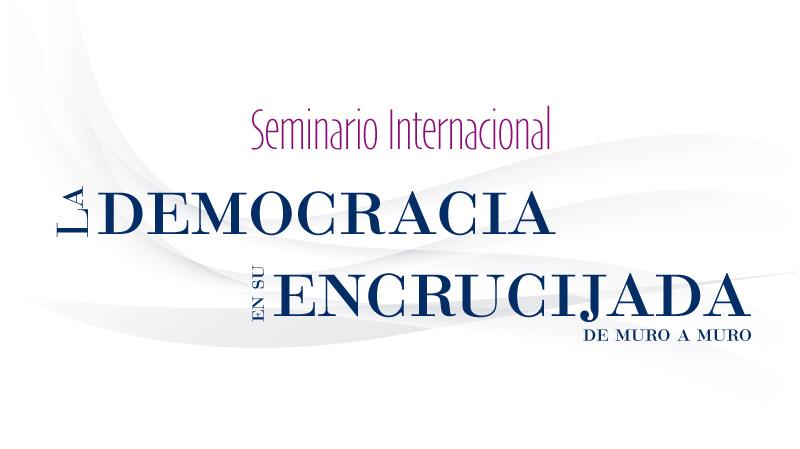 CIDE realizará Seminario Internacional <em>La Democracia en su Encrucijada. De Muro a Muro</em>