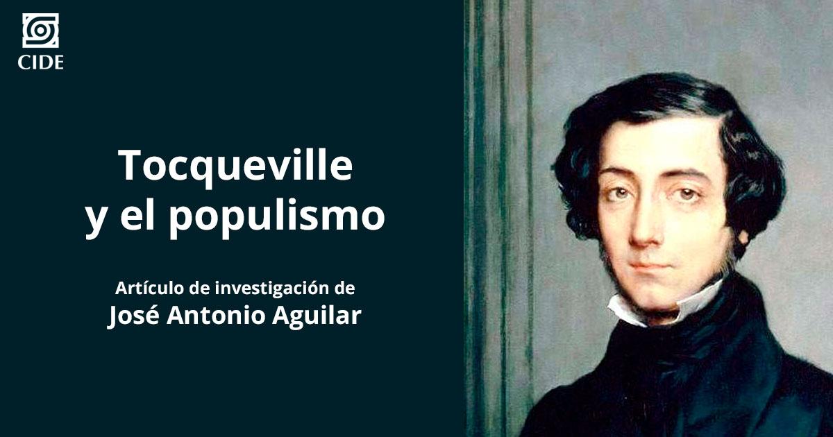 José Antonio Aguilar analiza el populismo desde la mirada de <em>Tocqueville</em>