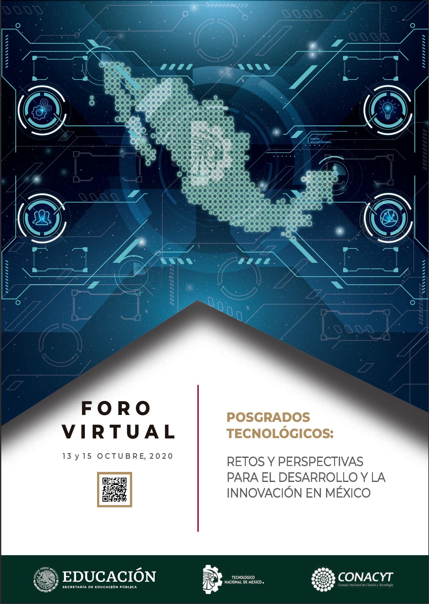 F O R O V I R T U A L: POSGRADOS TECNOLÓGICOS: RETOS Y PERSPECTIVAS PARA EL DESARROLLO Y LA INNOVACIÓN EN MÉXICO