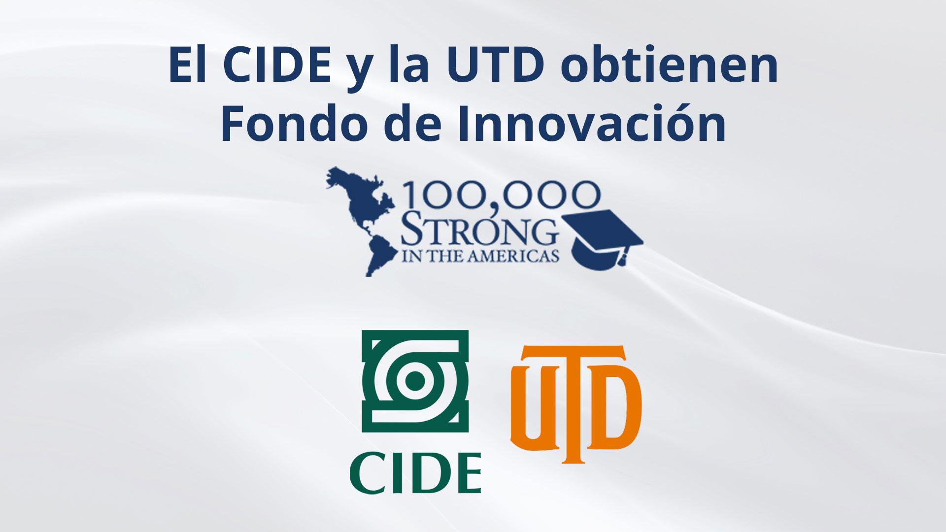 El CIDE y la Universidad de Texas en Dallas ganan <em>Fondo de Innovación 100.000 Strong Americas</em>