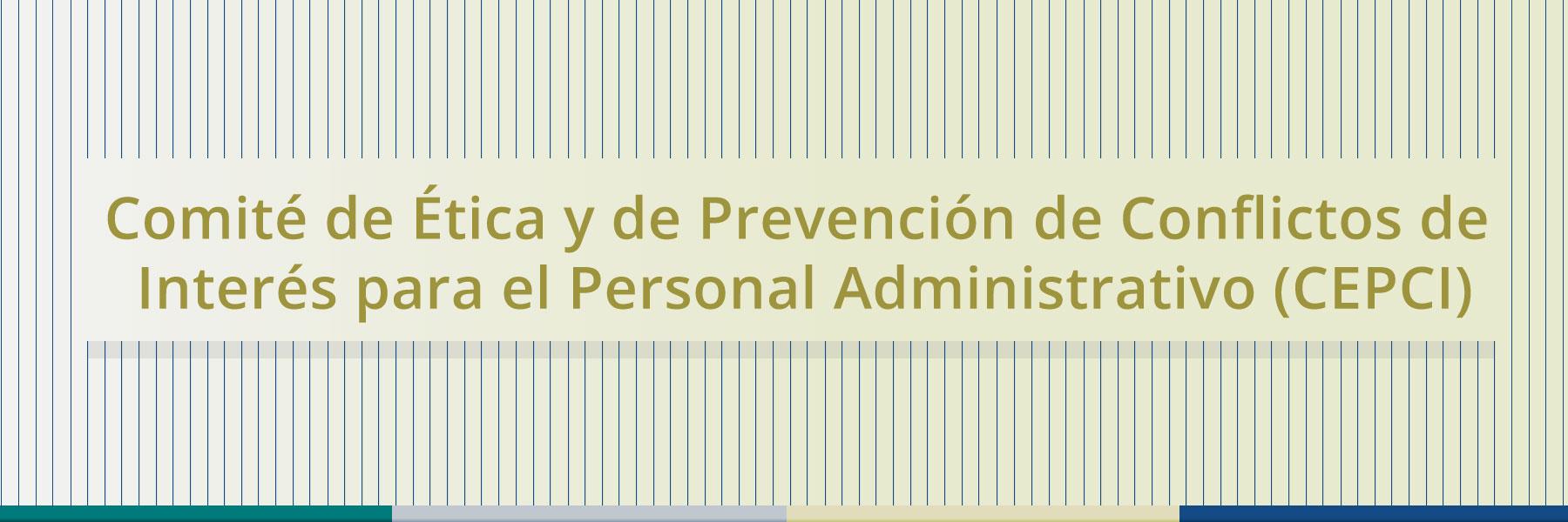 Comité de Ética y de Prevención de Conflictos de Interés para el Personal Administrativo (CEPCI)