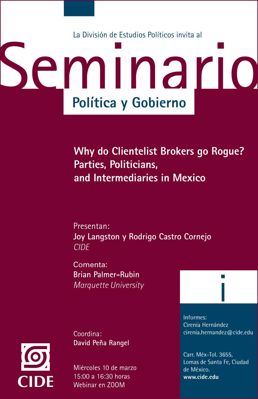 Seminario Política y Gobierno: Why do Clientelist Brokers go Rogue?  Parties, Politicians,  and Intermediaries in Mexico